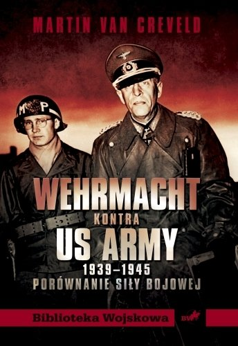 Wehrmacht kontra US Army 1939–1945. Porównanie siły bojowej