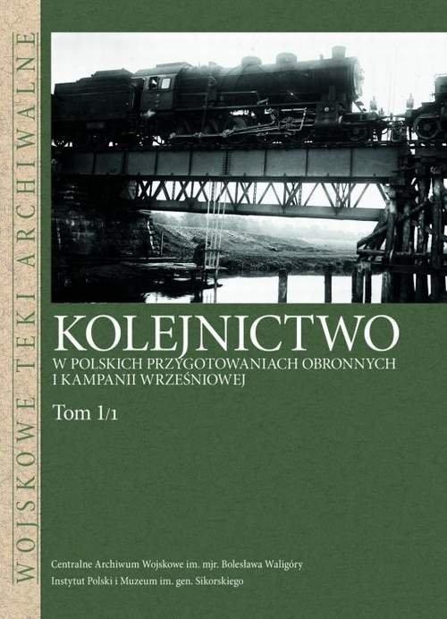 Kolejnictwo w polskich przygotowaniach obronnych i kampanii wrześniowej Tom 1/1