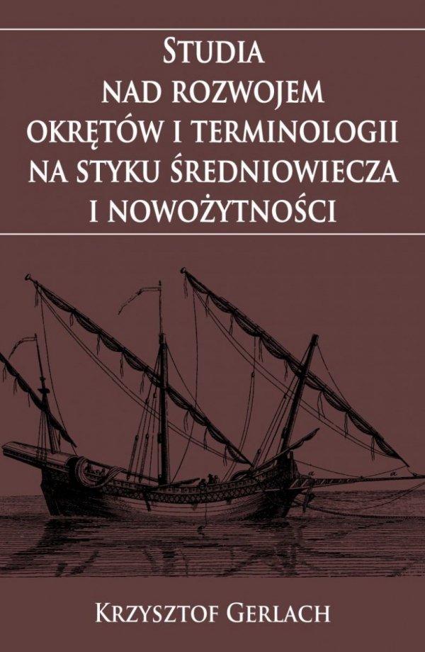 Studia nad rozwojem okrętów i terminologii na styku średniowiecza i nowożytności