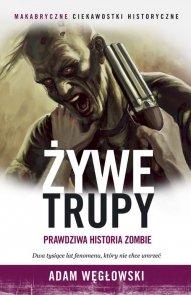 Żywe trupy Prawdziwa historia zombie