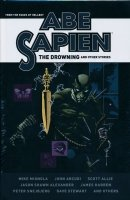 ABE SAPIEN THE DROWNING AND OTHER STORIES HC