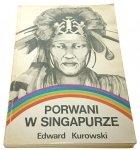 PORWANI W SINGAPURZE - EDWARD KUROWSKI