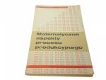 MATEMATYCZNE ASPEKTY PROCESU PRODUKCYJNEGO (1969)