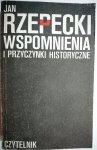 WSPOMNIENIA I PRZYCZYNKI HISTORYCZNE Jan Rzepecki