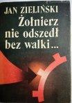 ŻOŁNIERZ NIE ODSZEDŁ BEZ WALKI... - Jan Zieliński