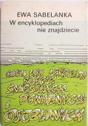 W ENCYKLOPEDIACH NIE ZNAJDZIECIE - Ewa Sabelanka 1991