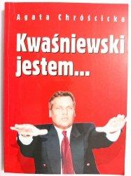 KWAŚNIEWSKI JESTEM... - Agata Chróścicka 1995