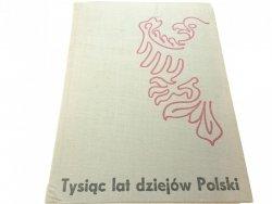 TYSIĄC LAT DZIEJÓW POLSKI - Red J. Dobrzański