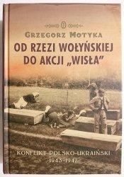 OD RZEZI WOŁYŃSKIEJ DO AKCJI WISŁA - Grzegorz Motyka 2011