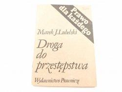 DROGA DO PRZESTĘPSTWA - Marek J. Lubelski 1985