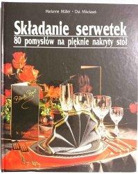 SKŁADANIE SERWETEK. 80 POMYSŁÓW NA PIĘKNIE NAKRYTY STÓŁ - M. Muller 1991