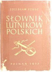 SŁOWNIK LUTNIKÓW POLSKICH - Zdzisław Szulc 1953
