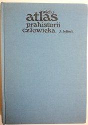 WIELKI ATLAS PRAHISTORII CZŁOWIEKA - Jelinek 1977