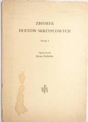 ZBIOREK DUETÓW SKRZYPCOWYCH. ZESZYT I - Irena Dubiska
