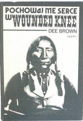 POCHOWAJ ME SERCE W WOUNDED KNEE - Dee Brown 1981