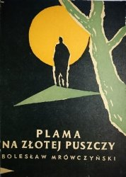 PLAMA NA ZŁOTEJ PUSZCZY Bolesław Mrówczyński 1966