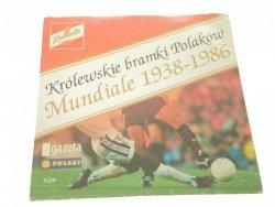 KRÓLEWSKIE BRAMKI POLAKÓW. MUNDIALE 1938-1986