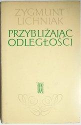 PRZYBLIŻAJĄC ODLEGŁOŚCI - Zygmunt Lichniak 1977