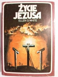 ŻYCIE JEZUSA - Ellen G. White 1988