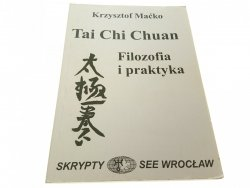 TAI CHI CHUAN. FILOZOFIA I PRAKTYKA - Maćko 2005