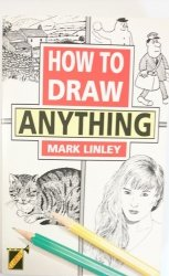 HOW TO DRAW ANYTHING - Mark Linley 1995