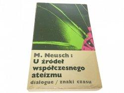 U ŹRÓDEŁ WSPÓŁCZESNEGO ATEIZMU - M. Neusch 1980