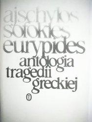 ANTOLOGIA TRAGEDII GRECKIEJ - AJSCHYLOS SOFOKLES EURYPIDES