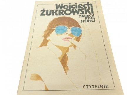 ZAPACH PSIEJ SIERŚCI - Wojciech Żukrowski
