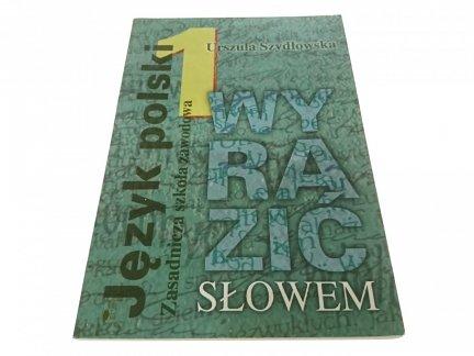 JĘZYK POLSKI 1 WYRAZIĆ SŁOWEM - U. Szydłowska
