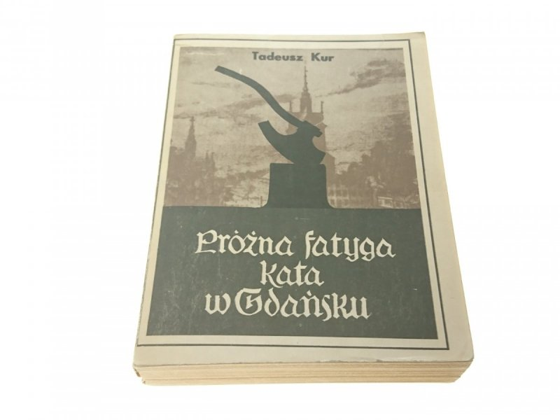 PRÓŻNA FATYGA KATA W GDAŃSKU - Tadeusz Kur