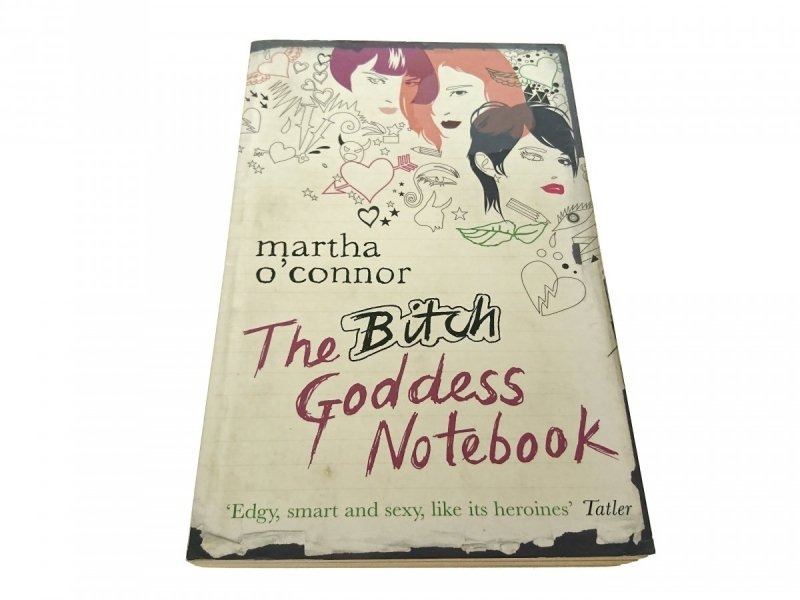 THE BITCH GODDES NOTEBOOK - Martha O'Connor 2006