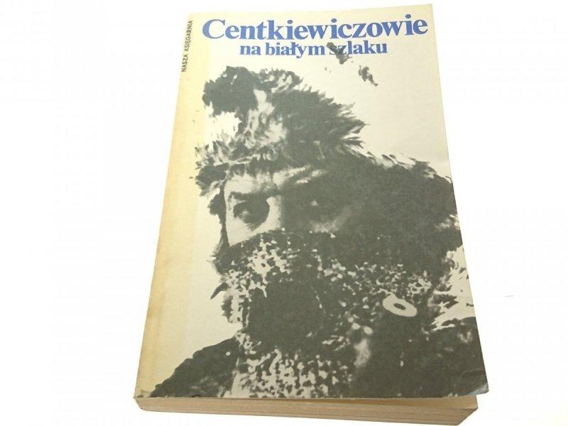 NA BIAŁYM SZLAKU - A. i Cz. Centkiewiczowie 1982