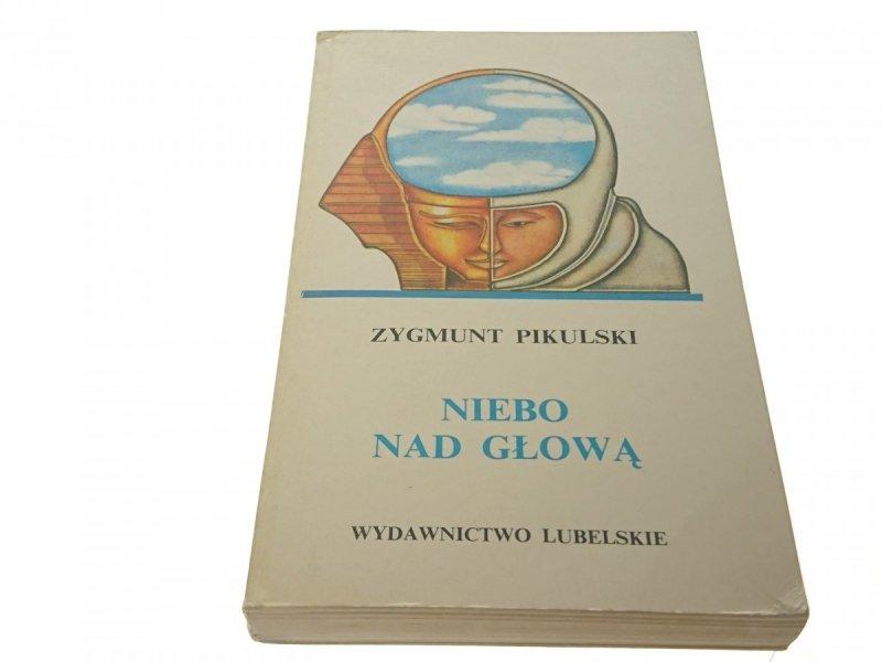 NIEBO NAD GŁOWĄ - Zygmunt Pikulski