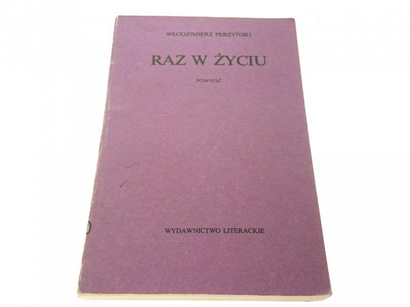 RAZ W ŻYCIU - Włodzimierz Perzyński