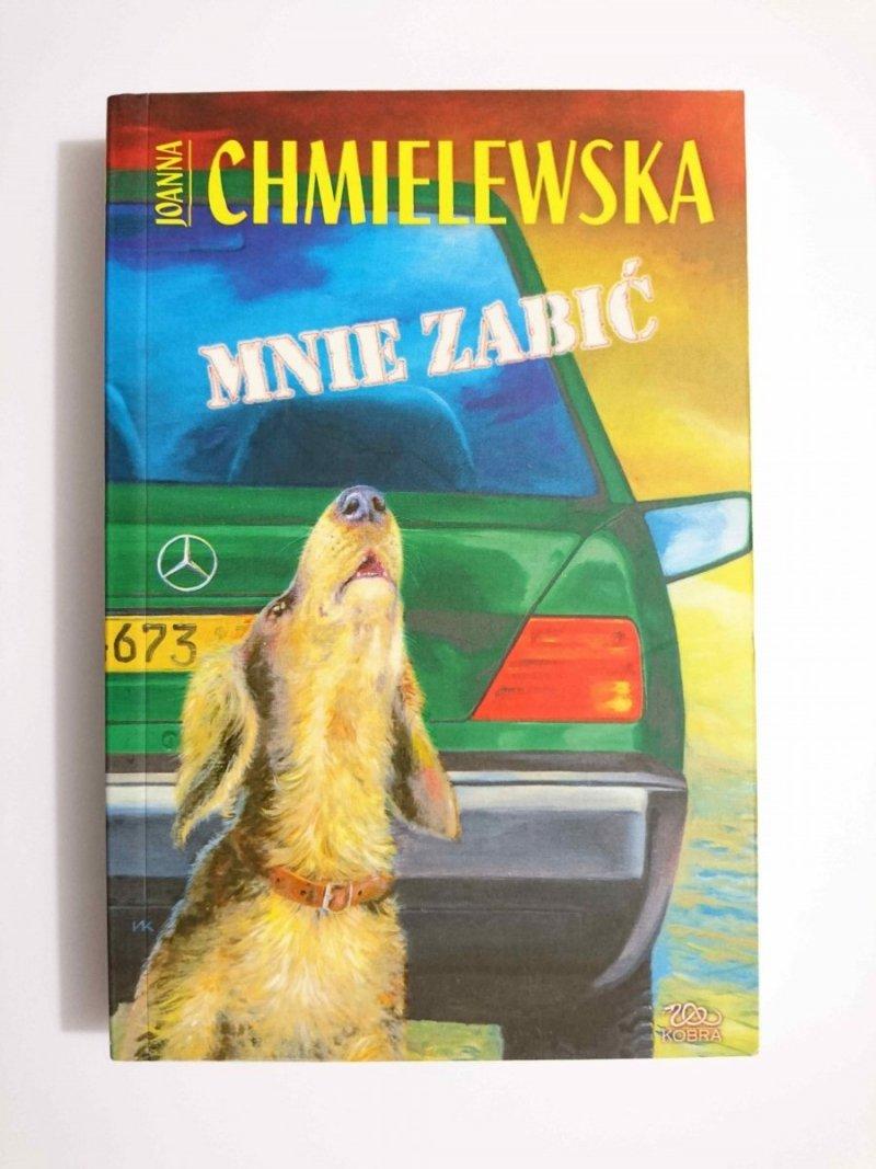 MNIE ZABIĆ - Joanna Chmielewska 2005