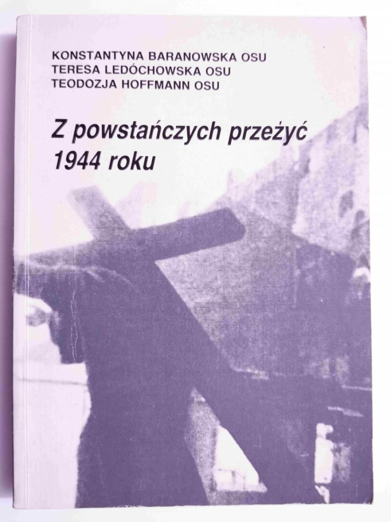 Z POWSTAŃCZYCH PRZEŻYĆ 1944 ROKU - Konstantyna Baranowska OSU 1994