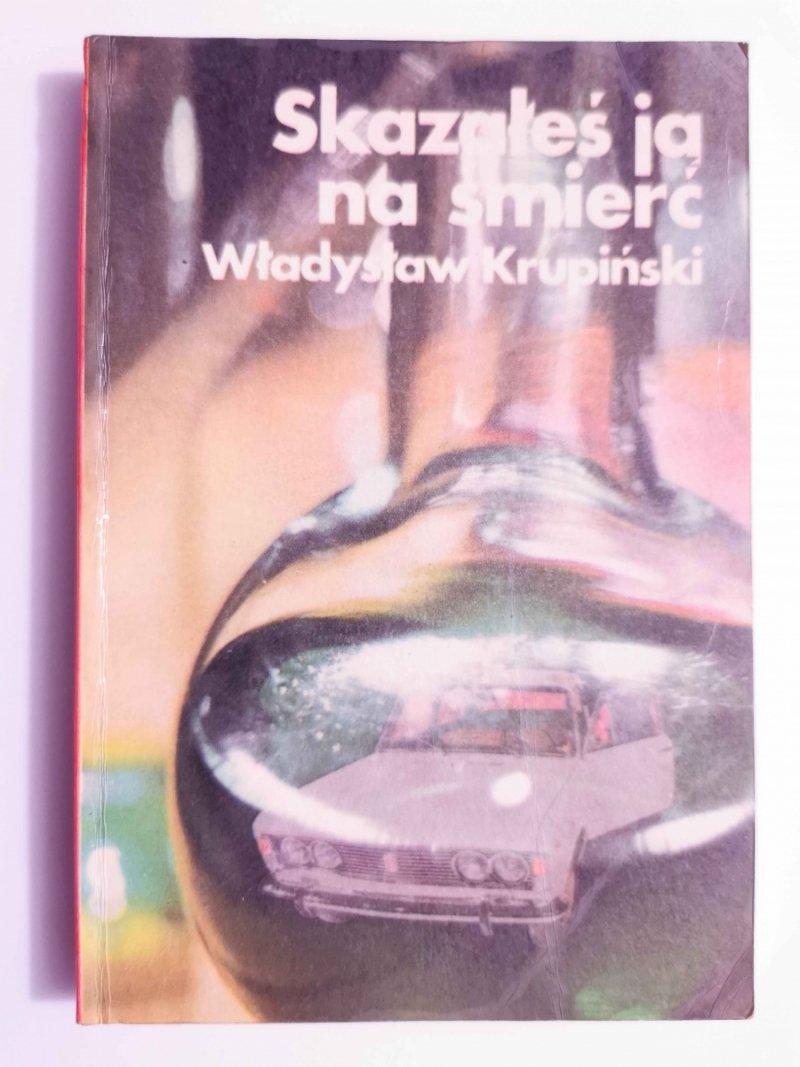 SKAZAŁEŚ JĄ NA ŚMIERĆ - Władysław Krupiński 1976