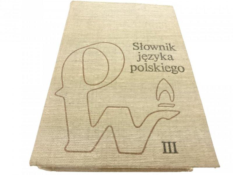 SŁOWNIK JĘZYKA POLSKIEGO TOM III R-Ż 1985
