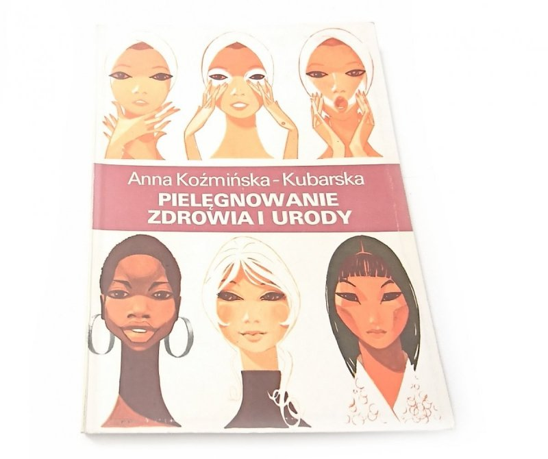 PIELĘGNOWANIE ZDROWIA I URODY - Koźmińska-Kubarska