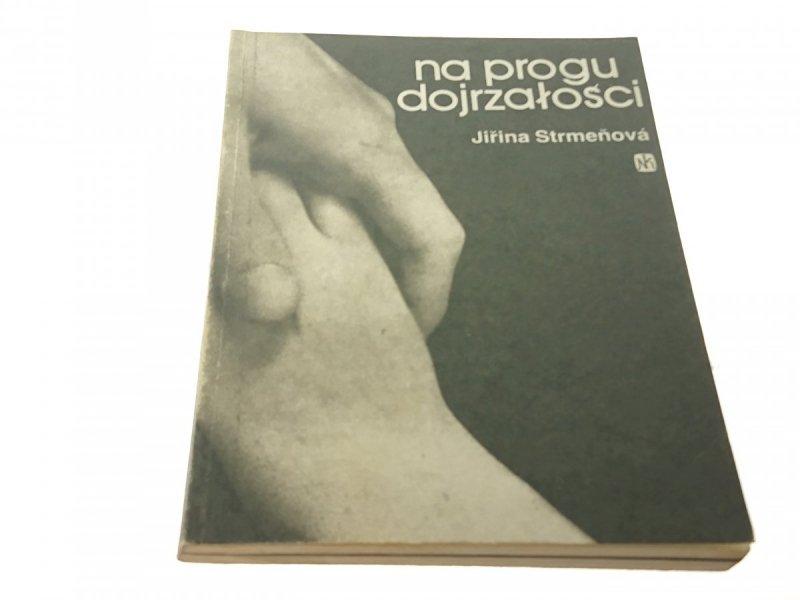 NA PROGU DOJRZAŁOŚCI - Jirina Strmenova (1987)