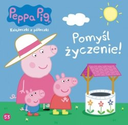 Świnka Peppa Książeczki z półeczki 53 Pomyśl życzenie!