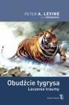Obudźcie tygrysa Uwolnić się od bólu Uleczyć traumę Głos wnętrza