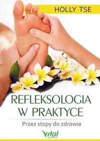 Refleksologia w praktyce Przez stopy do zdrowia