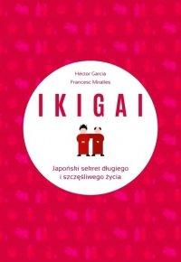 IKIGAI Japoński sekret długiego i szczęśliwego życia