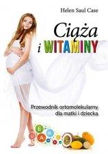 Ciąża i witaminy Przewodnik Ortomolekularny dla matki i dziecka