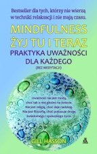 Mindfulness Żyj tu i teraz Praktyka uważności dla każdego