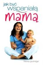 Jak być wspaniałą mamą