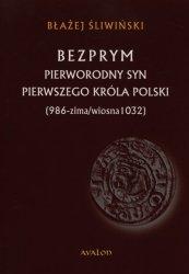 Bezprym Pierworodny syn pierwszego króla Polski