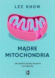 Mądre mitochondria. Jak opóźnić procesy starzenia i żyć zdrowiej