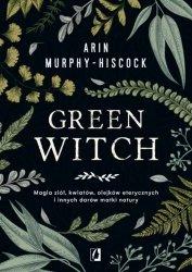 Green Witch Magia ziół kwiatów olejków eterycznych i innych darów matki natury